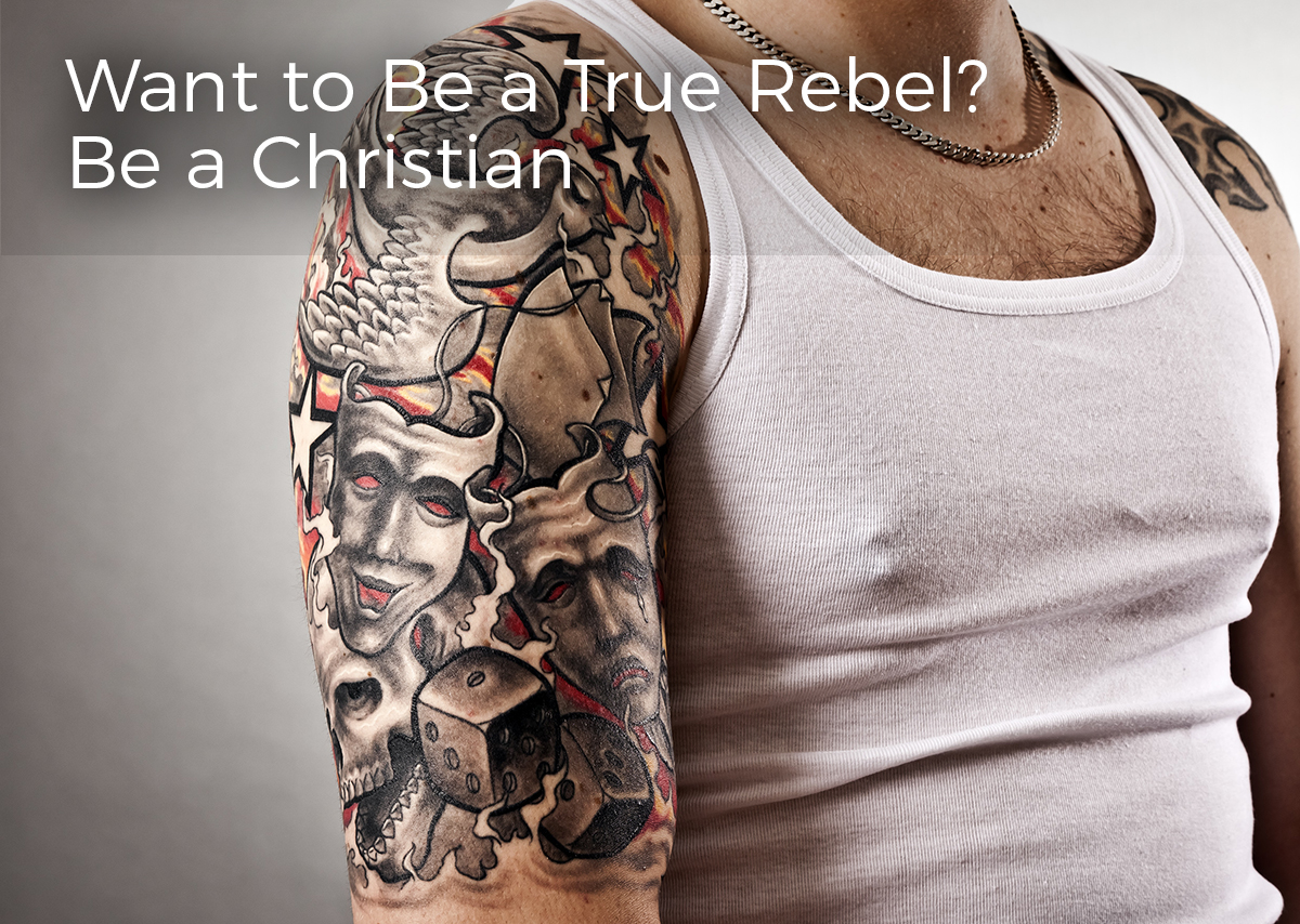 want-to-be-a-rebel-become-a-christian